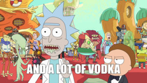 Rick & Morty - and a lot of vodka meme