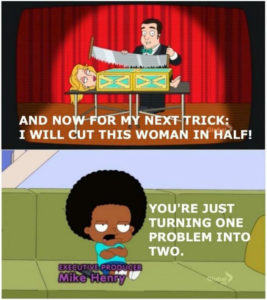 The Cleveland Show - You are just turning one problem into two meme