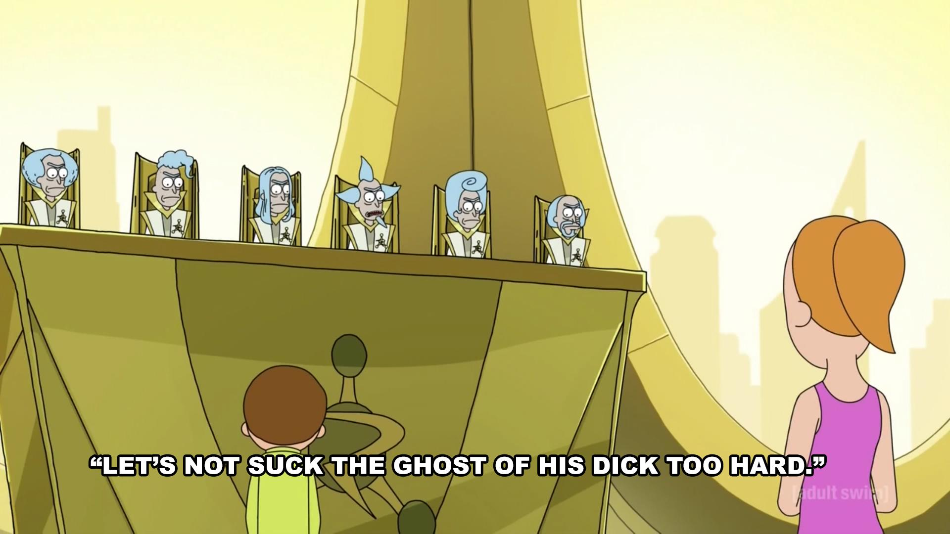 Rick And Morty - Let's Not Suck The Ghost Of His Dick Too Hard meme